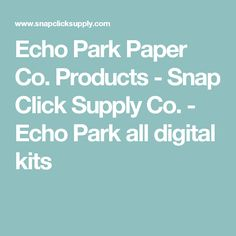 Echo Park Paper Co. Products - Snap Click Supply Co. - Echo Park all digital kits