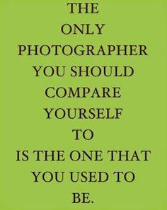 "needed this today....as I considered deleting all my personal photos due to me feeling inadequate as a ""photographer""."