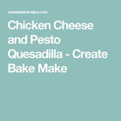 Chicken Cheese and Pesto Quesadilla - Create Bake Make