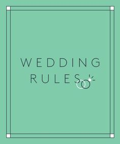 "10 wedding ""rules"" that aren't necessarily set in stone"