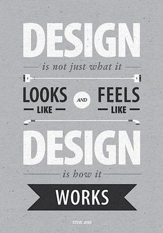 Design is not just what it looks like and feels like. Design is how it works. ~ Steve Jobs