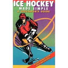 Ice Hockey Made Simple: A Spectator's Guide (4th Edition)
