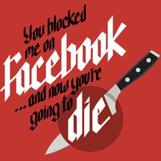 """""""You blocked me on Facebook... and now you're going to die!"""" Knife Party, Internet Friends"""