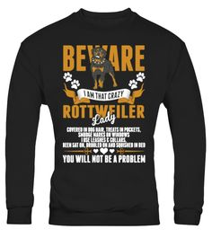 # Beware I Am That Crazy Rottwei 830 .  Beware I Am That Crazy Rottweiler Lady You Will Not Be A ProblemTags: Be, A, Problem, Bernese, Mountain, Dog, Shirt, Beware, I, Am, That, Big, Brother, Dog, Shirt, Big, Dog, Shirts, Chihuahua, Dog, Shirts, Crazy, Rottweiler, Lady, Dog, Rescue, Shirt, Dog, Rescue, T, Shirt, Dog, Shirt, Dog, Shirts, Dog, Tee, Shirts, Funny, Dog, Shirts, I, Love, Dogs, Shirt, I, Love, My, Dog, Shirt, Naughty, Dog, Shirt, Pet, Lover, Gifts, Pet, Lovers, Pet, Tee, Shirts…