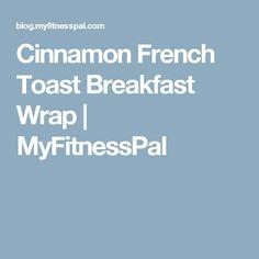 Cinnamon French Toast Breakfast Wrap | MyFitnessPal