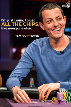 And Tom Dwan is a player who does this very well :). Poker Quotes, How To Get, How To Plan, Very Well, Avatar, Improve Yourself, Investing, Motivation, House