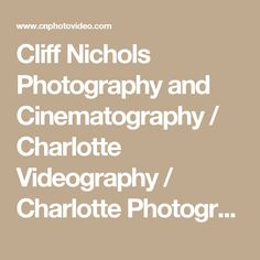 Cliff Nichols Photography and Cinematography / Charlotte Videography / Charlotte Photography / Charlotte Wedding Photography / - Our Services