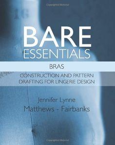 Bare Essentials: Bras: Construction and Pattern Drafting for Lingerie Design: Amazon.de: Mrs. Jennifer Lynne Matthews-Fairbanks: Fremdsprachige Bücher