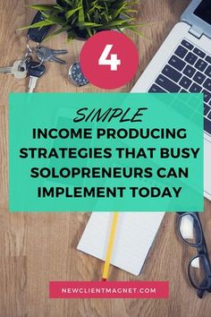 4 Simple Income Producing Strategies That Busy Solopreneurs Can Implement Today // Semonna McNeil // New Client Magnet