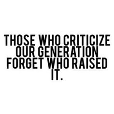"EXACTLY!!! The older generation constantly blames things on ""the younger generation"" BAM. Take that!"