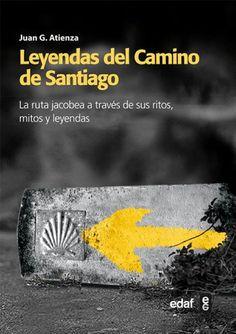 Leyendas del Camino de Santiago : La ruta jacobea a través de sus ritos, mitos y leyendas / Juan García Atienza