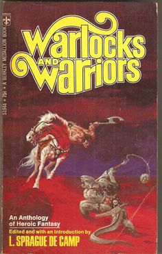 Warlocks and Warriors. Edited by L. Sprague de Camp. With Ray Capella, Lin Carter, Robert E. Howard, Henry Kuttner, Fritz Leiber, C. L. Moore, Lord Dunsany, Clark Ashton Smith, H. G. Wells and Roger Zelazny.
