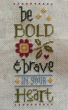 completed cross stitch Lizzie Kate Be Bold & Brave in your HEART Cross Stitch Quotes, Cross Stitch Bookmarks, Cross Stitch Samplers, Cross Stitching, Cross Stitch Embroidery, Hand Embroidery, Cross Stitch Designs, Cross Stitch Patterns, Lizzie Kate