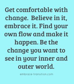 Get comfortable with change.