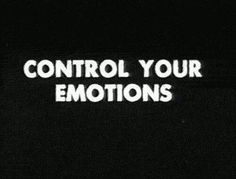 #ControlYourEmotions or they'll control you