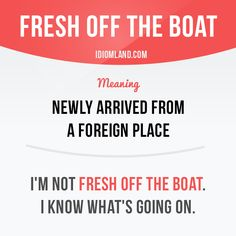"""Fresh off the boat"" means ""newly arrived from a foreign place"". - Learn and improve your English language with our FREE Classes. Call Karen Luceti 410-443-1163 or email kluceti@chesapeake.edu to register for classes. Eastern Shore of Maryland. Chesapeake College Adult Education Program. www.chesapeake.edu/esl."