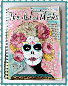 Dia de los Muertos Art Journal tutorial #mixedmedia #art #artjournal #tutorial