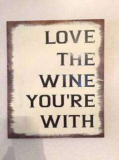 A personal favorite from my Etsy shop https://www.etsy.com/listing/262768047/love-the-wine-youre-with-wooden-sign