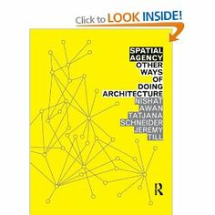 Spatial Agency: Other Ways of Doing Architecture --- This book offers the first comprehensive overview of alternative approaches to architectural practice.  At a time when many commentators are noting that alternative and richer approaches to architectural practice are required if the profession is to flourish, this book provides multiple examples from across the globe of how this has been achieved and how it might be achieved in the future.