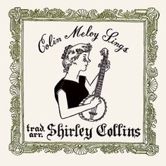 Colin Meloy sings Shirley Collins, album art by Carson Ellis Shirley Collins, Carson Ellis, The Decemberists, Sight & Sound, Children's Book Illustration, Illustrations, Childrens Books, Singing, Album