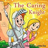 "Free Kindle Book -   Children's books : "" The Caring Knight "",( Illustrated Picture Book for ages 2-8. Teaches your kid the value of caring) (Beginner readers) (Bedtime story) (Social skills for kids collection)"
