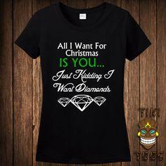 Funny Christmas T-shirt Santa Clause Tshirt Tee Shirt I Want For Christmas Is You Just Kidding I Want Diamonds Vacation Holiday Merry Xmas by TikiTee on Etsy