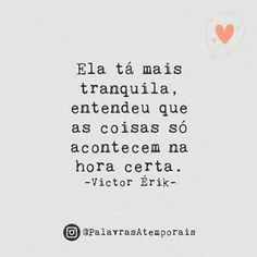 A nossa História me chicoteou muito, tive que tranquilezar na marra! Wisdom Quotes, True Quotes, Best Quotes, Motivational Quotes, Inspirational Quotes, Cool Words, Wise Words, Cute Funny Quotes, Positive Motivation