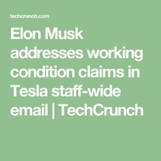 Elon Musk addresses working condition claims in Tesla staff-wide email  |  TechCrunch