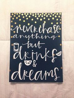 Canvas quote never chase anything but drinks by luckylanestudio dorm canvas art, canvas painting quotes Canvas Crafts, Diy Canvas, Canvas Art, Craft Projects, Projects To Try, Diy And Crafts, Arts And Crafts, Little Presents, Canvas Quotes