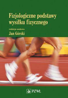 Fizjologiczne podstawy wysiłku fizycznego. Podręcznik dla studentów akademii wychowania fizycznego.