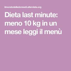 Dieta last minute: meno 10 kg in un mese leggi il menù Light Of Life, Last Minute, Personal Trainer, The Cure, Good Food, Health Fitness, Food And Drink, Menu, Favorite Recipes