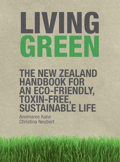 #LivingGreen - The #NewZealand Handbook for AN Eco - Friendly Toxin-Free sustainable life
