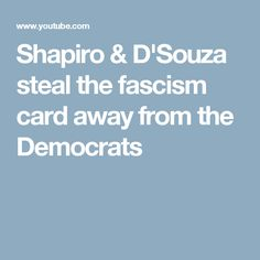 Shapiro & D'Souza steal the fascism card away from the Democrats
