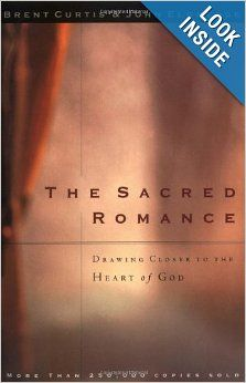 The Sacred Romance: Drawing Closer to the Heart of God: Brent Curtis, John Eldredge: 9780785273424: Amazon.com: Books