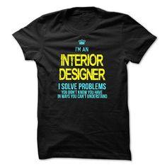 I am an INTERIOR DESIGNER T Shirts, Hoodie. Shopping Online Now ==► https://www.sunfrog.com/LifeStyle/I-am-an-INTERIOR-DESIGNER-28562336-Guys.html?41382