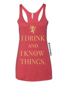I drink and I know thinks. Inspired by tyrion lannister Game of Thrones. Ladies Top & Tees. Tank Top. GOT shirt.