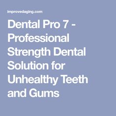 Dental Pro 7 - Professional Strength Dental Solution for Unhealthy Teeth and Gums