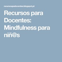 Recursos para Docentes: Mindfulness para niñ@s