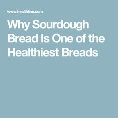 Why Sourdough Bread Is One of the Healthiest Breads