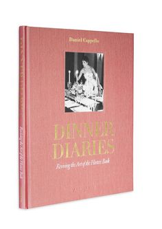 The Host Gift Guide | Dinner Diaries: Reviving The Art of the Hostess Book By Daniel Cappello