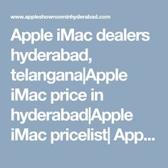 Apple iMac dealers hyderabad, telangana Apple iMac price in hyderabad Apple iMac pricelist  Apple iMac models Apple iMac best price in india Apple iMac service center in hyderabad Hyderabad, Chennai, Apple Ipad, Showroom, India, Goa India, Fashion Showroom, Indie