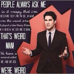 """""""We have a Musical called Me and My Dick! We're Weird!"""" Darren Criss"""