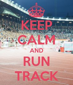 keep calm... and run track. So ready for this spring!!!!