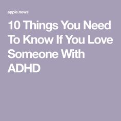 If you know or suspect that the person you love has ADD or adult ADHD symptoms (Attention Deficit Hyperactivity Disorder), here are 10 things you Articles For Kids, Adhd Symptoms, Adult Adhd, If You Love Someone, Disorders, Need To Know, Motivation, Inspiration