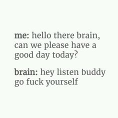 Brain: Go fuck yourself!