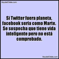 Si Twitter fuera planeta facebook seria como Marte. Se sospecha que tiene vida inteligente pero no está comprobado.