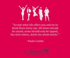 """He is one if the world's greatest storytellers and wise in so many ways! Wine life wisdom. """"Accept what life offers you and try to drink from every cup. All wines should be tasted; some should only be sipped, but with others, drink the whole bottle.""""  ― Paulo Coelho"""
