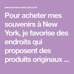 Pour acheter mes souvenirs à New York, je favorise des endroits qui proposent des produits originaux faits par des créateurs locaux.