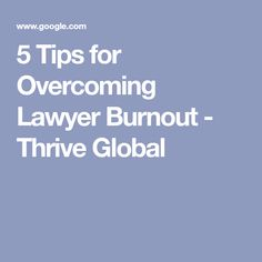 5 Tips for Overcoming Lawyer Burnout - Thrive Global Family Law Attorney, Attorney At Law, Diy Divorce, Legal System, Law School, Web Application, Lawyer, Problem Solving, Helping People
