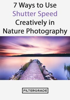 7 Ways to Use Shutter Speed Creatively in Nature Photography